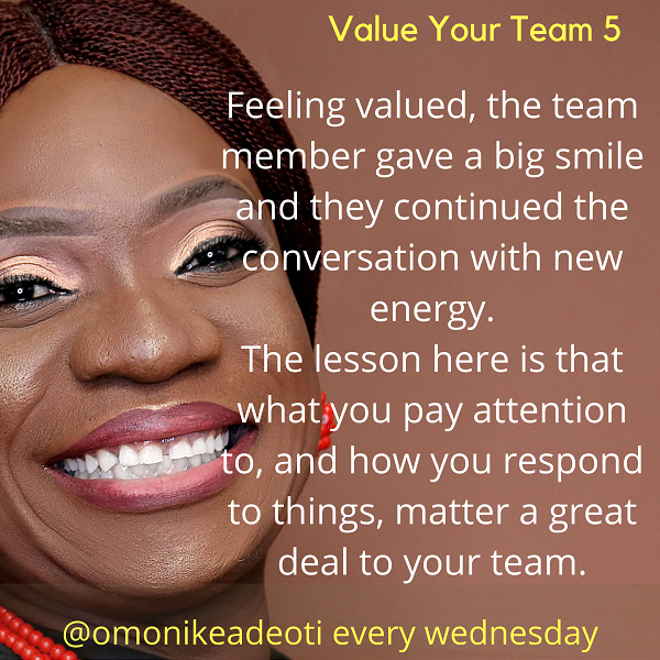 What you pay attention to, and how you respond to things, matter a great deal to your team.