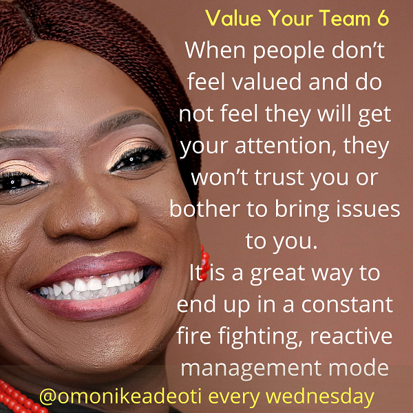 When people don't feel valued and do not feel they will get your attention, they won't trust you or bother to bring issues to you.